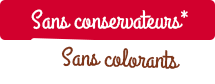 Sans conservateurs*, sans colorants