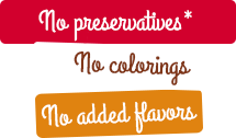 No preservative*, no colorings, no added flavors